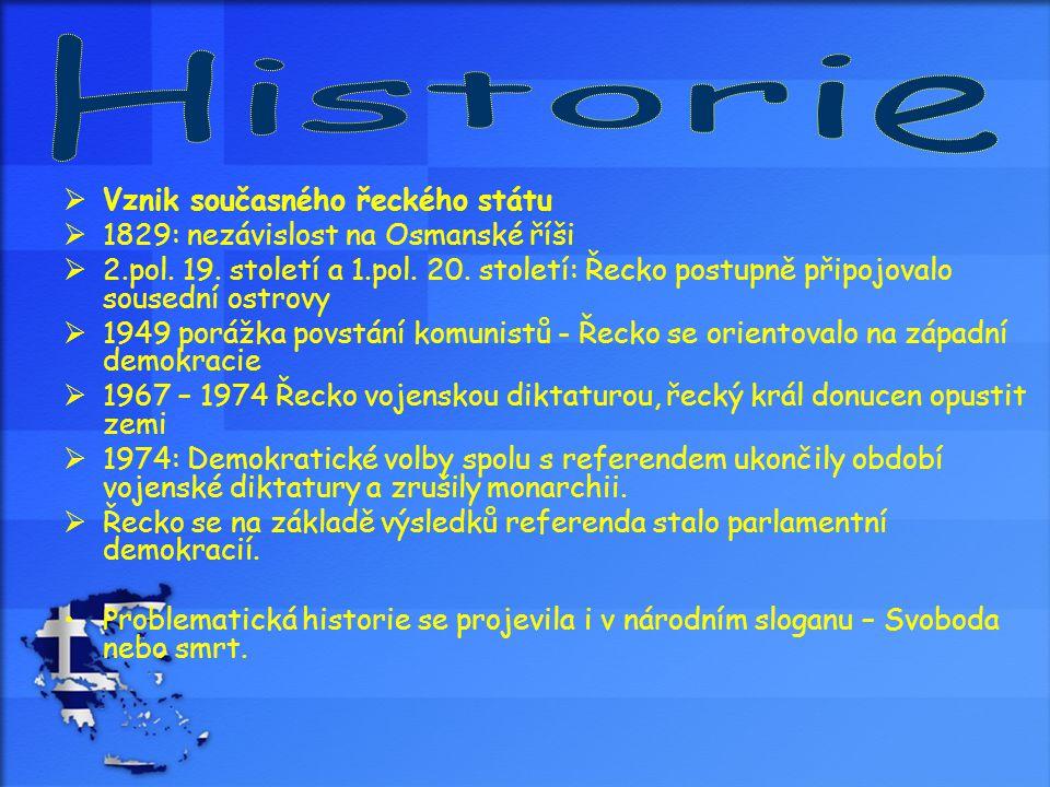  Vznik současného řeckého státu  1829: nezávislost na Osmanské říši  2.pol. 19. století a 1.pol. 20. století: Řecko postupně připojovalo sousední o