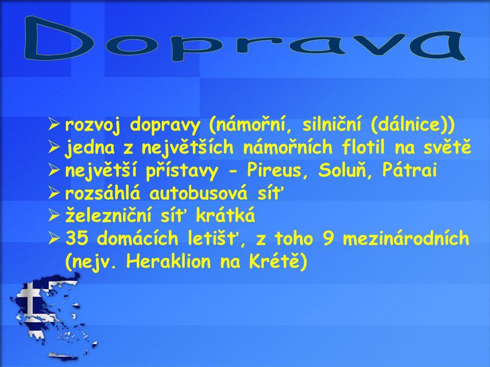 rozvoj dopravy (námořní, silniční (dálnice))  jedna z největších námořních flotil na světě  největší přístavy - Pireus, Soluň, Pátrai  rozsáhlá a