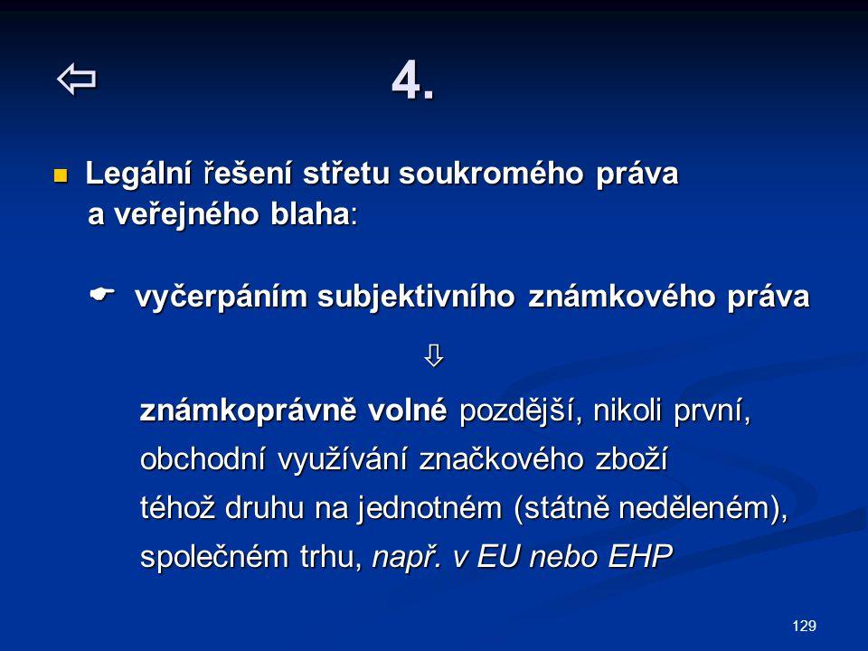 129  4. Legální řešení střetu soukromého práva Legální řešení střetu soukromého práva a veřejného blaha: a veřejného blaha:  vyčerpáním subjektivníh