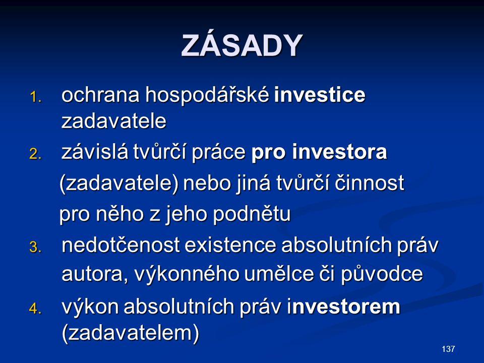 ZÁSADY 1. ochrana hospodářské investice zadavatele 2. závislá tvůrčí práce pro investora (zadavatele) nebo jiná tvůrčí činnost (zadavatele) nebo jiná