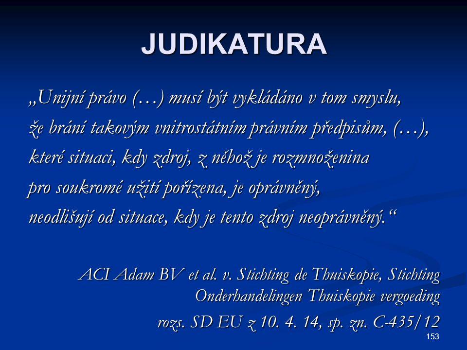 """JUDIKATURA """"Unijní právo (…) musí být vykládáno v tom smyslu, že brání takovým vnitrostátním právním předpisům, (…), které situaci, kdy zdroj, z něhož"""
