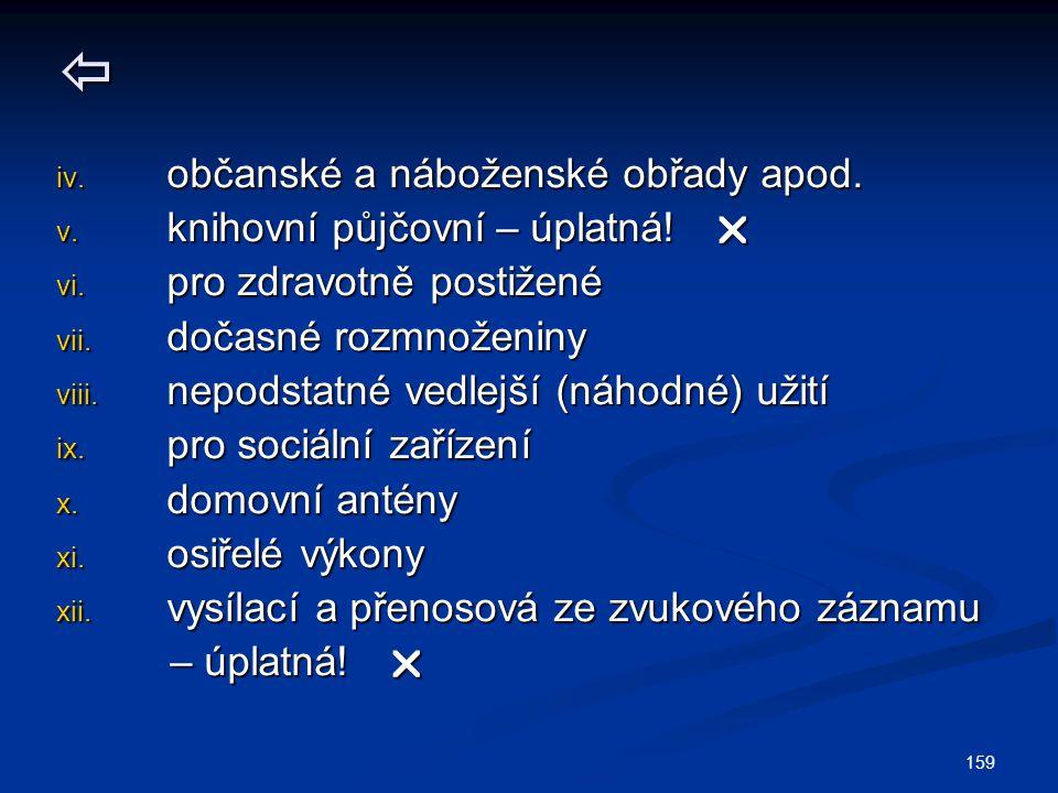 159  iv. občanské a náboženské obřady apod. v. knihovní půjčovní – úplatná!  vi. pro zdravotně postižené vii. dočasné rozmnoženiny viii. nepodstatné