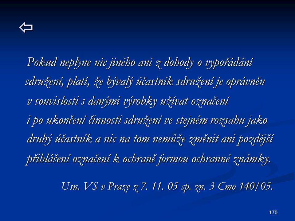 170  Pokud neplyne nic jiného ani z dohody o vypořádání sdružení, platí, že bývalý účastník sdružení je oprávněn Pokud neplyne nic jiného ani z dohod