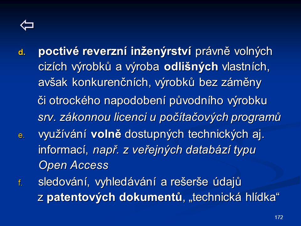 172  d. poctivé reverzní inženýrství právně volných cizích výrobků a výroba odlišných vlastních, avšak konkurenčních, výrobků bez záměny či otrockého