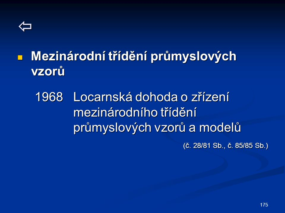 175  Mezinárodní třídění průmyslových Mezinárodní třídění průmyslových vzorů vzorů 1968 Locarnská dohoda o zřízení 1968 Locarnská dohoda o zřízení me
