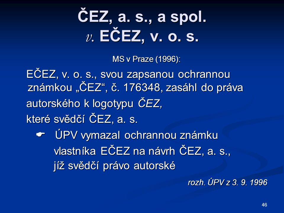 """46 ČEZ, a. s., a spol. v. EČEZ, v. o. s. MS v Praze (1996): MS v Praze (1996): EČEZ, v. o. s., svou zapsanou ochrannou známkou """"ČEZ"""", č. 176348, zasáh"""