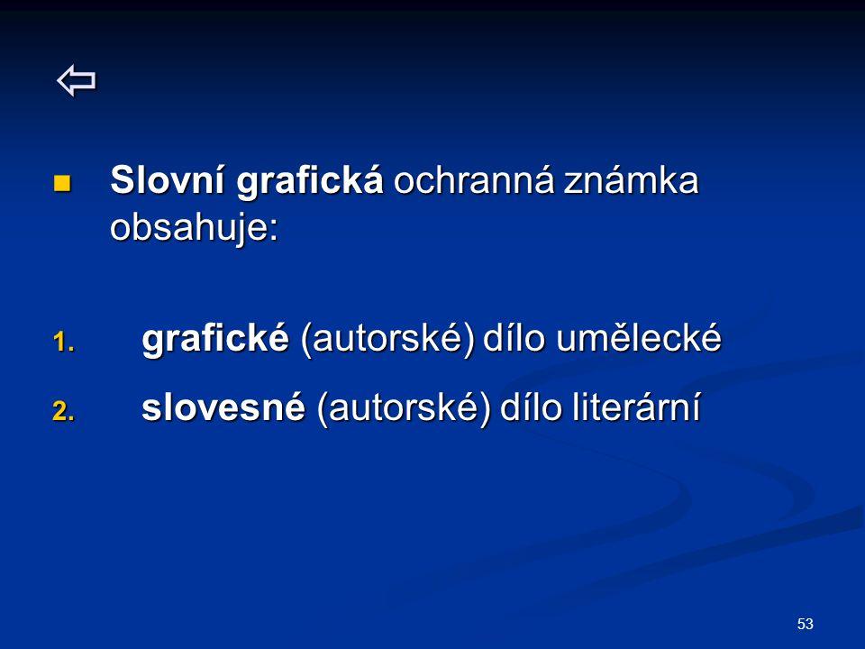 53  Slovní grafická ochranná známka obsahuje: Slovní grafická ochranná známka obsahuje: 1. grafické (autorské) dílo umělecké 2. slovesné (autorské) d