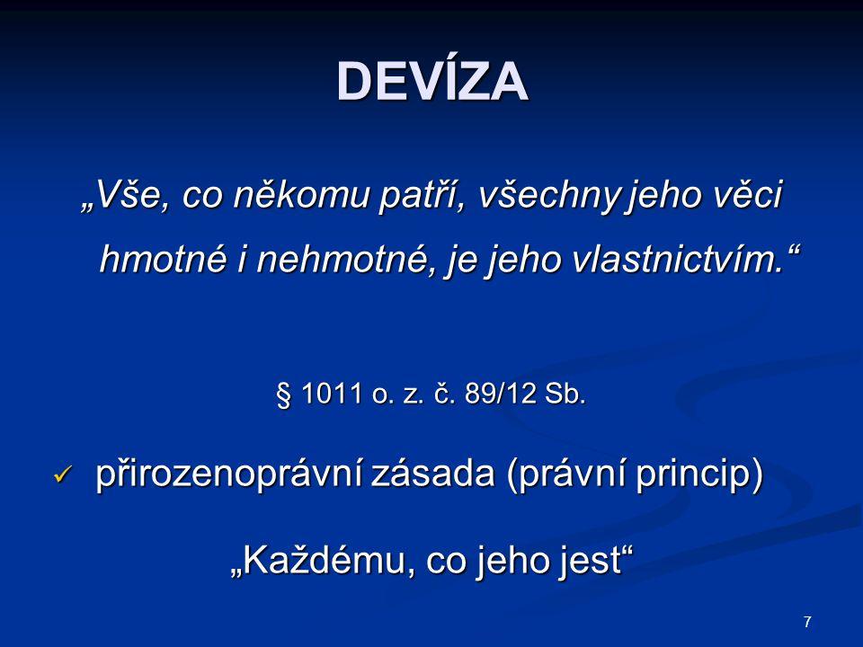 """7 DEVÍZA """"Vše, co někomu patří, všechny jeho věci hmotné i nehmotné, je jeho vlastnictvím."""" § 1011 o. z. č. 89/12 Sb. přirozenoprávní zásada (právní p"""