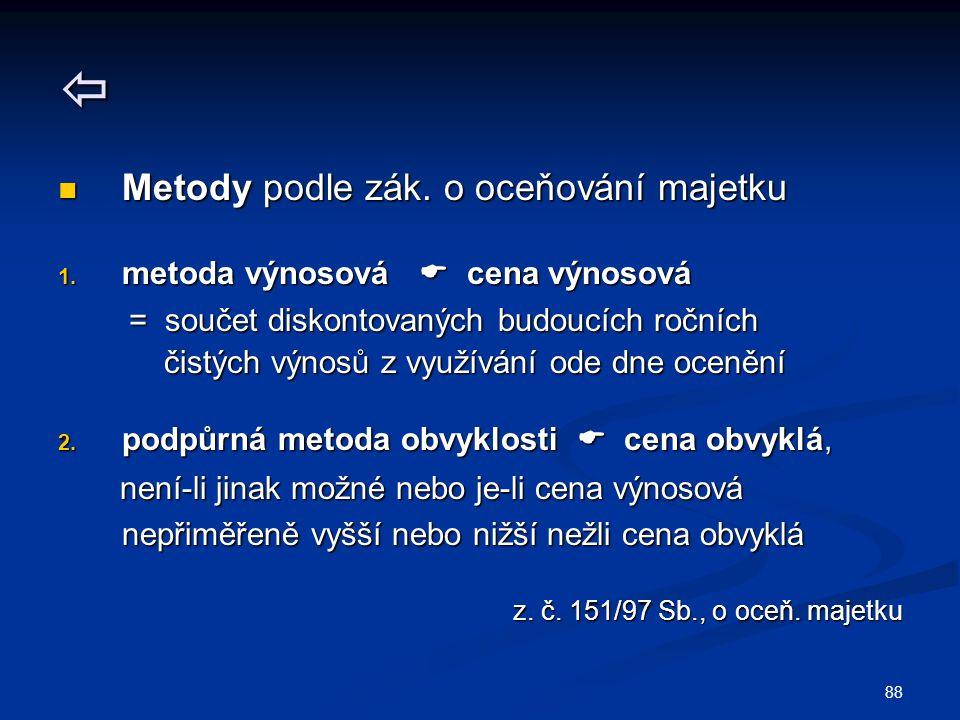 88  Metody podle zák. o oceňování majetku Metody podle zák. o oceňování majetku 1. metoda výnosová  cena výnosová = součet diskontovaných budoucích