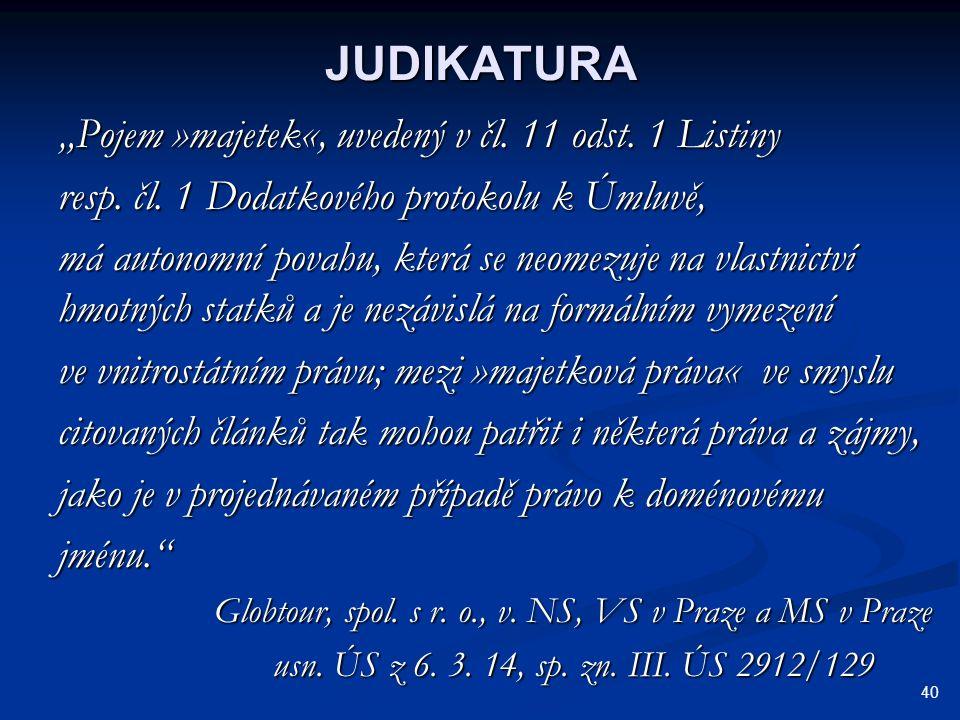 """JUDIKATURA """"Pojem »majetek«, uvedený v čl. 11 odst. 1 Listiny resp. čl. 1 Dodatkového protokolu k Úmluvě, má autonomní povahu, která se neomezuje na v"""