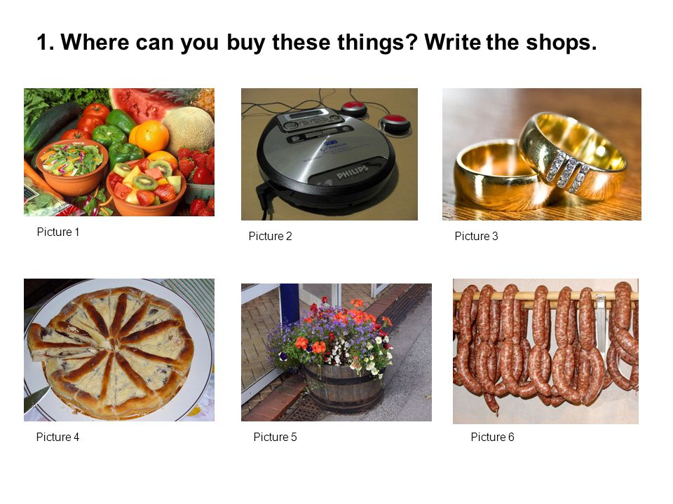 1. Where can you buy these things? Write the shops. Picture 1 Picture 2Picture 3 Picture 4Picture 5Picture 6