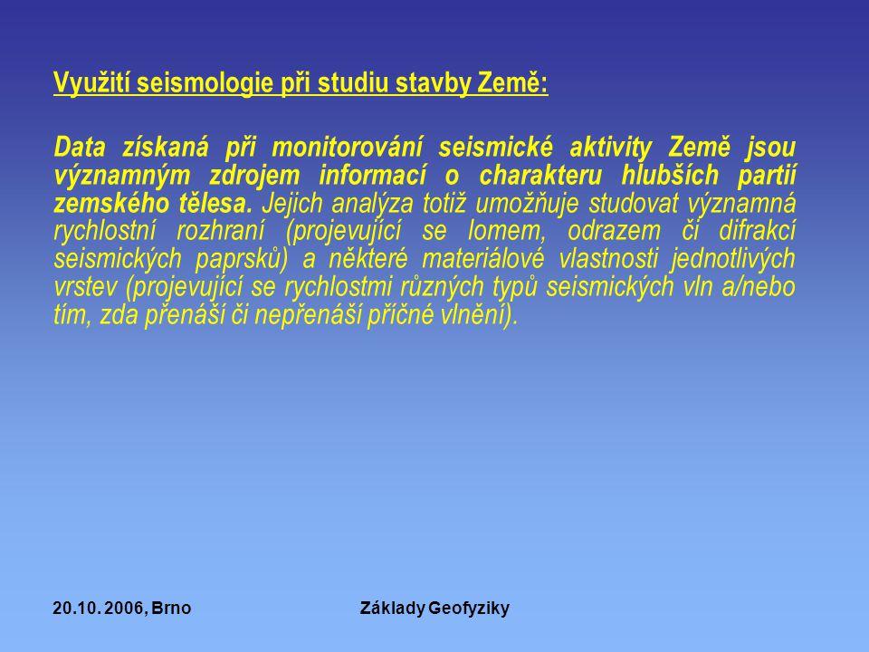 20.10. 2006, BrnoZáklady Geofyziky Využití seismologie při studiu stavby Země: Data získaná při monitorování seismické aktivity Země jsou významným zd