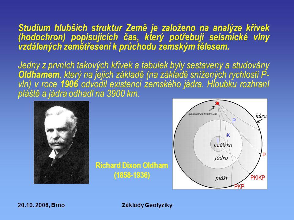 20.10. 2006, BrnoZáklady Geofyziky Studium hlubších struktur Země je založeno na analýze křivek (hodochron) popisujících čas, který potřebují seismick
