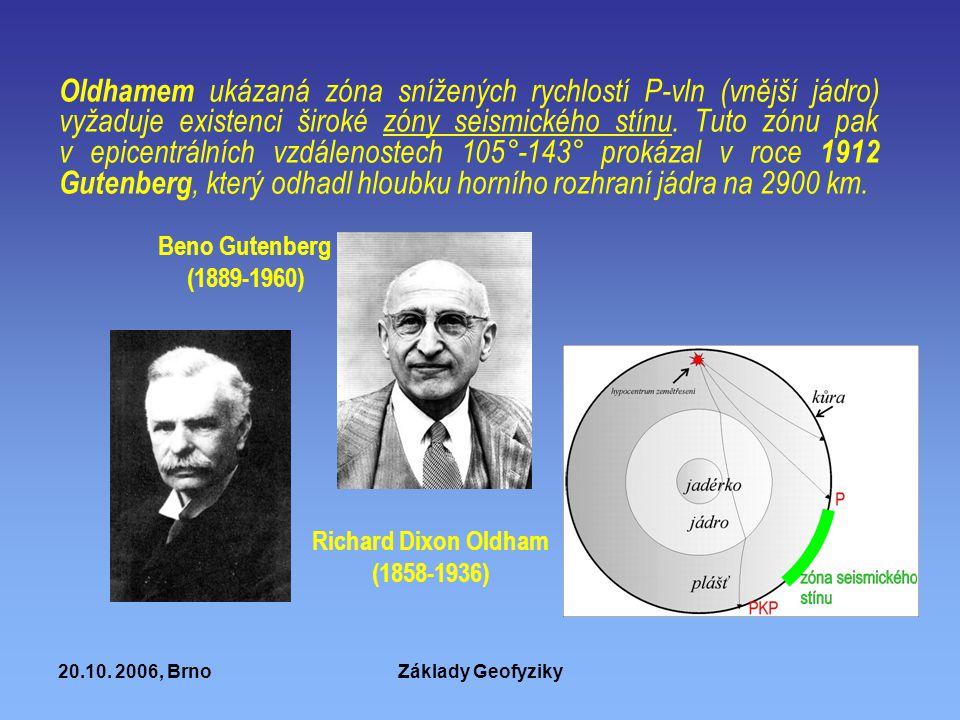 20.10. 2006, BrnoZáklady Geofyziky Oldhamem ukázaná zóna snížených rychlostí P-vln (vnější jádro) vyžaduje existenci široké zóny seismického stínu. Tu