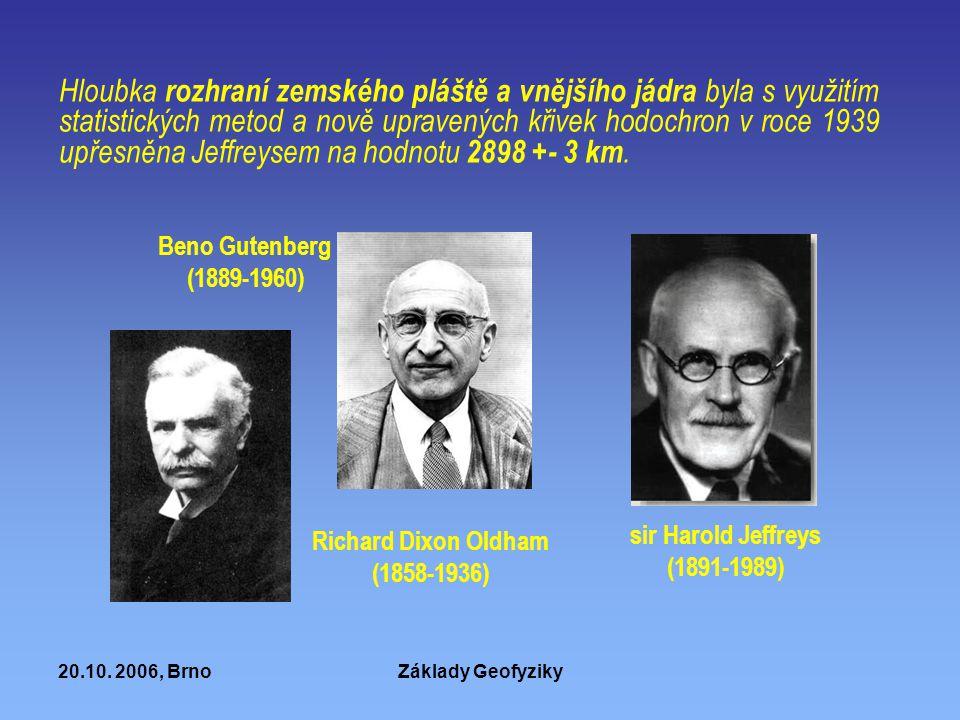 20.10. 2006, BrnoZáklady Geofyziky Hloubka rozhraní zemského pláště a vnějšího jádra byla s využitím statistických metod a nově upravených křivek hodo