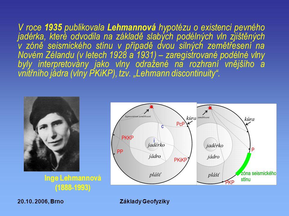 20.10. 2006, BrnoZáklady Geofyziky V roce 1935 publikovala Lehmannová hypotézu o existenci pevného jadérka, které odvodila na základě slabých podélnýc