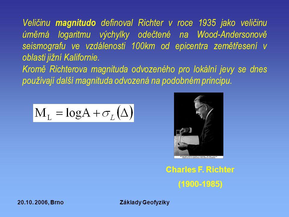 20.10. 2006, BrnoZáklady Geofyziky Veličinu magnitudo definoval Richter v roce 1935 jako veličinu úměrná logaritmu výchylky odečtené na Wood-Andersono