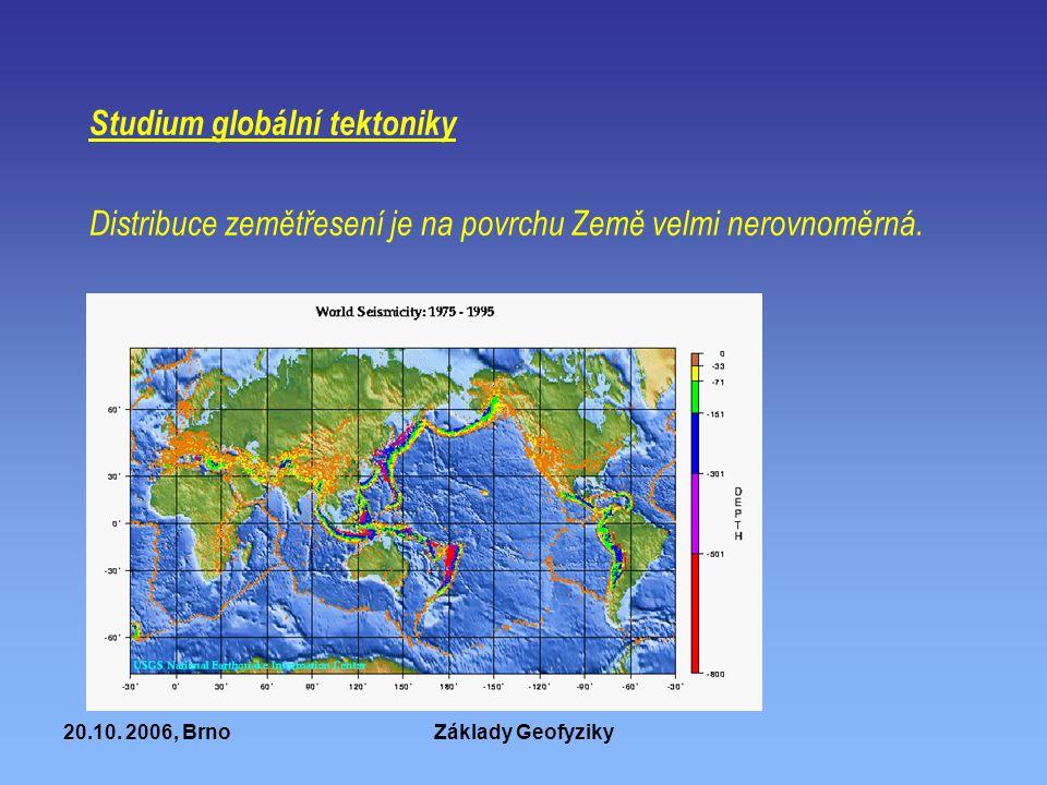 20.10. 2006, BrnoZáklady Geofyziky Studium globální tektoniky Distribuce zemětřesení je na povrchu Země velmi nerovnoměrná.