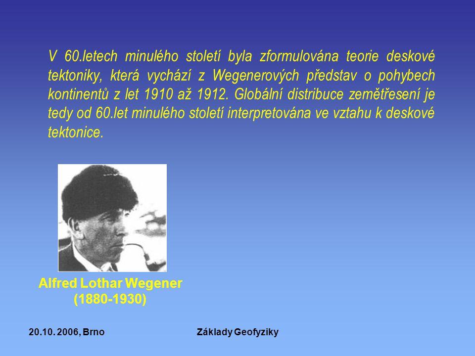 20.10. 2006, BrnoZáklady Geofyziky V 60.letech minulého století byla zformulována teorie deskové tektoniky, která vychází z Wegenerových představ o po