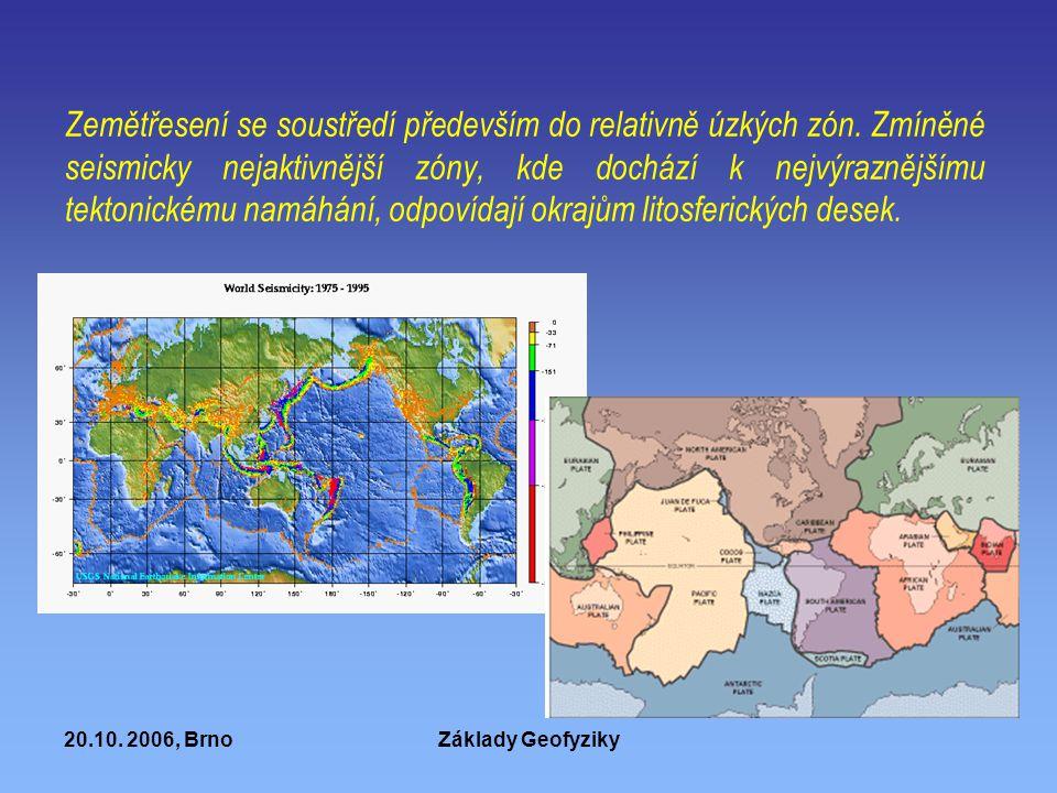 20.10. 2006, BrnoZáklady Geofyziky Zemětřesení se soustředí především do relativně úzkých zón. Zmíněné seismicky nejaktivnější zóny, kde dochází k nej