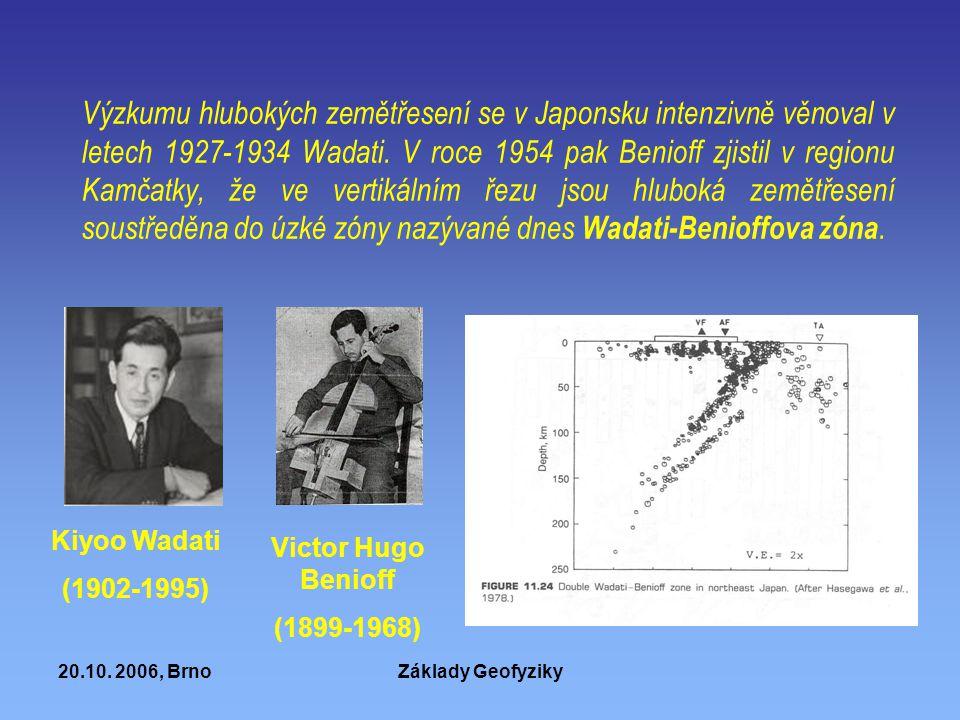 20.10. 2006, BrnoZáklady Geofyziky Výzkumu hlubokých zemětřesení se v Japonsku intenzivně věnoval v letech 1927-1934 Wadati. V roce 1954 pak Benioff z
