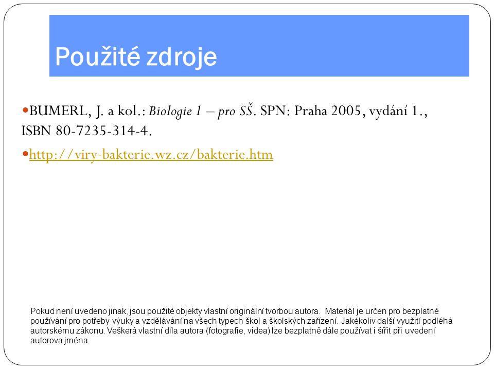 Použité zdroje BUMERL, J. a kol.: Biologie 1 – pro SŠ. SPN: Praha 2005, vydání 1., ISBN 80-7235-314-4. http://viry-bakterie.wz.cz/bakterie.htm Pokud n