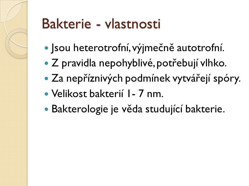 Bakterie - vlastnosti Jsou heterotrofní, výjmečně autotrofní.