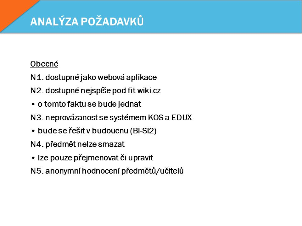 ANALÝZA POŽADAVKŮ Obecné N1. dostupné jako webová aplikace N2. dostupné nejspíše pod fit-wiki.cz o tomto faktu se bude jednat N3. neprovázanost se sys