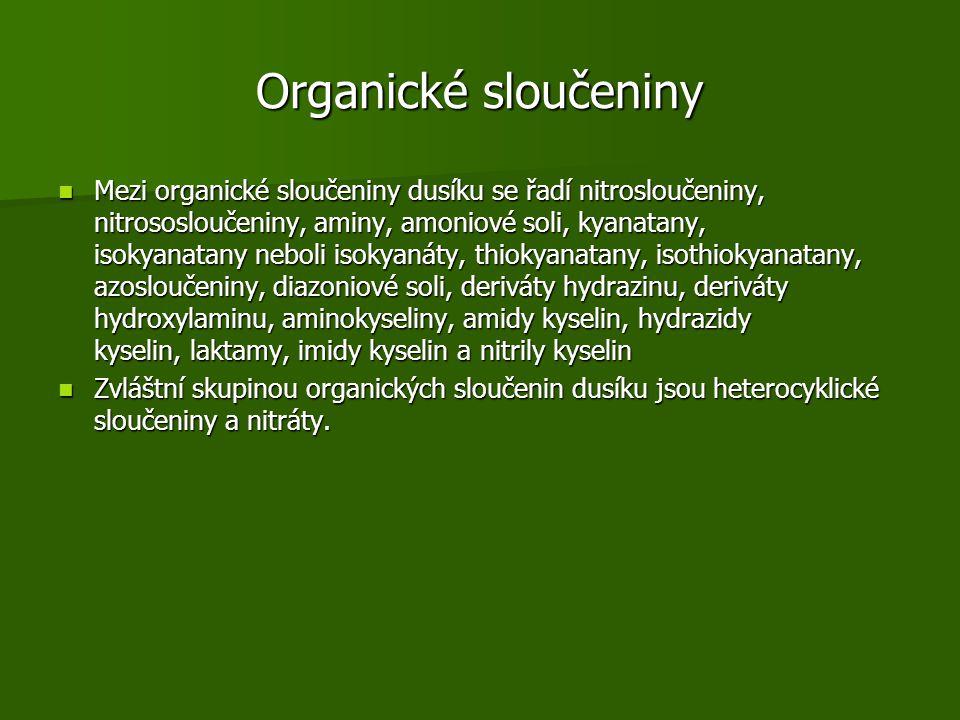 Organické sloučeniny Mezi organické sloučeniny dusíku se řadí nitrosloučeniny, nitrososloučeniny, aminy, amoniové soli, kyanatany, isokyanatany neboli