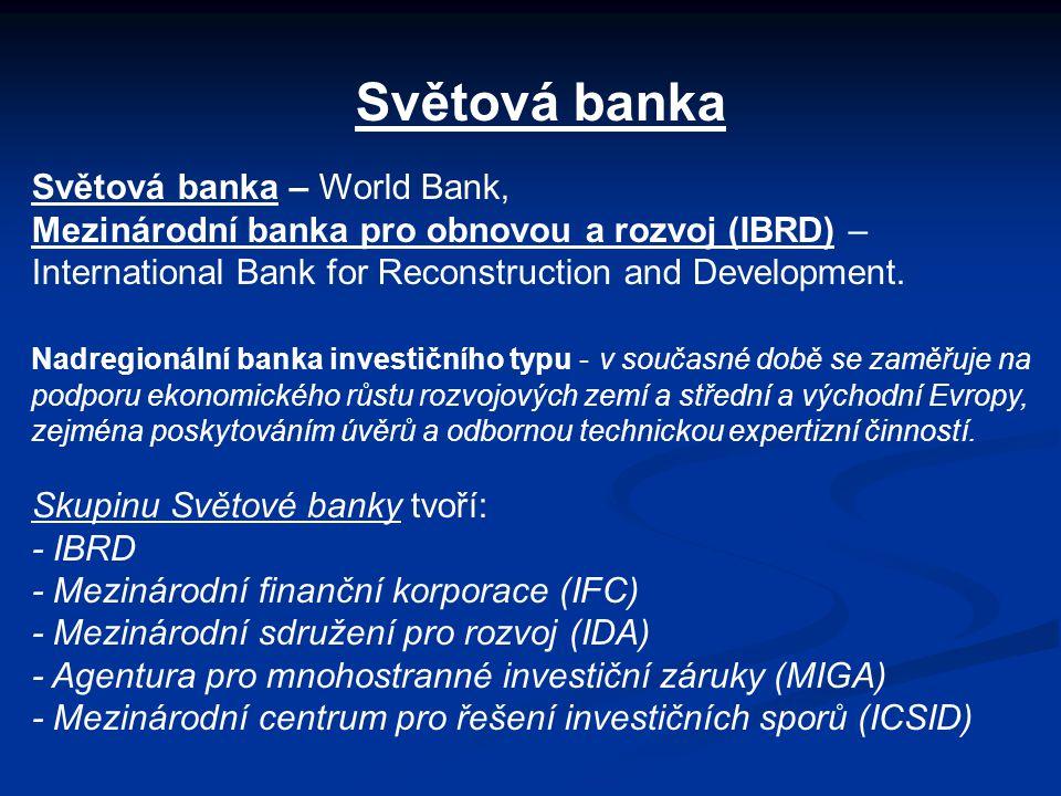 Světová banka Světová banka – World Bank, Mezinárodní banka pro obnovou a rozvoj (IBRD) – International Bank for Reconstruction and Development. Nadre