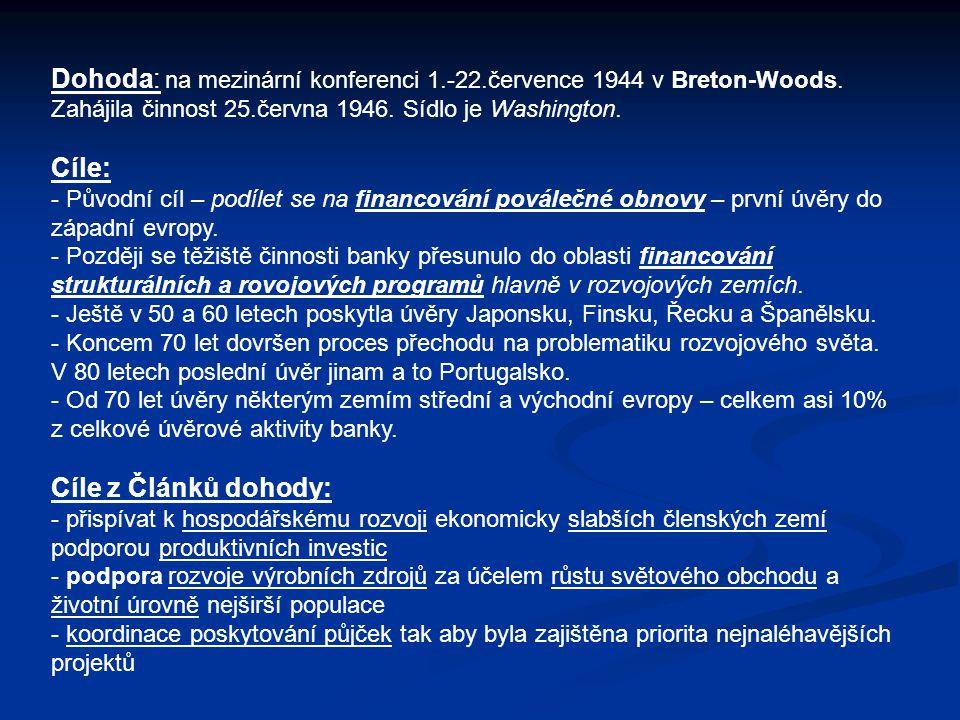 Dohoda: na mezinární konferenci 1.-22.července 1944 v Breton-Woods. Zahájila činnost 25.června 1946. Sídlo je Washington. Cíle: - Původní cíl – podíle