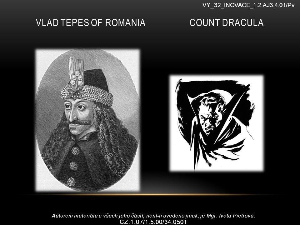 VLAD TEPES OF ROMANIA COUNT DRACULA VY_32_INOVACE_1.2.AJ3,4.01/Pv Autorem materiálu a všech jeho částí, není-li uvedeno jinak, je Mgr.