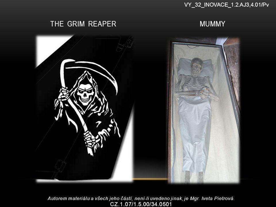 THE GRIM REAPER MUMMY VY_32_INOVACE_1.2.AJ3,4.01/Pv Autorem materiálu a všech jeho částí, není-li uvedeno jinak, je Mgr.