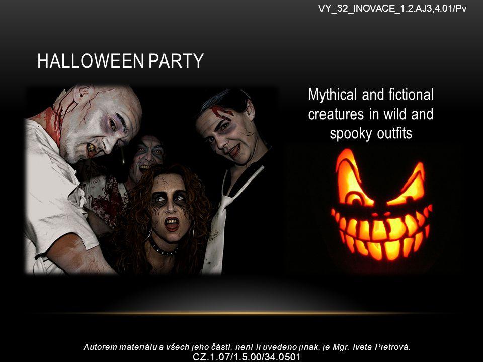 HALLOWEEN PARTY Mythical and fictional creatures in wild and spooky outfits VY_32_INOVACE_1.2.AJ3,4.01/Pv Autorem materiálu a všech jeho částí, není-li uvedeno jinak, je Mgr.