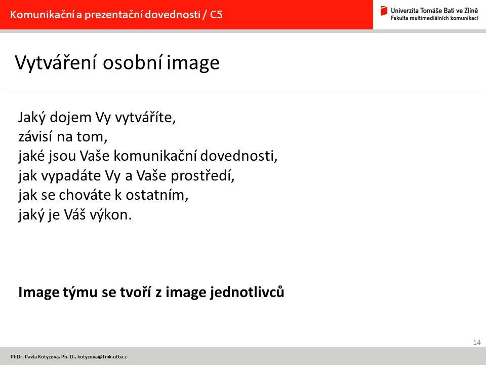 14 PhDr. Pavla Kotyzová, Ph. D., kotyzova@fmk.utb.cz Vytváření osobní image Komunikační a prezentační dovednosti / C5 Jaký dojem Vy vytváříte, závisí