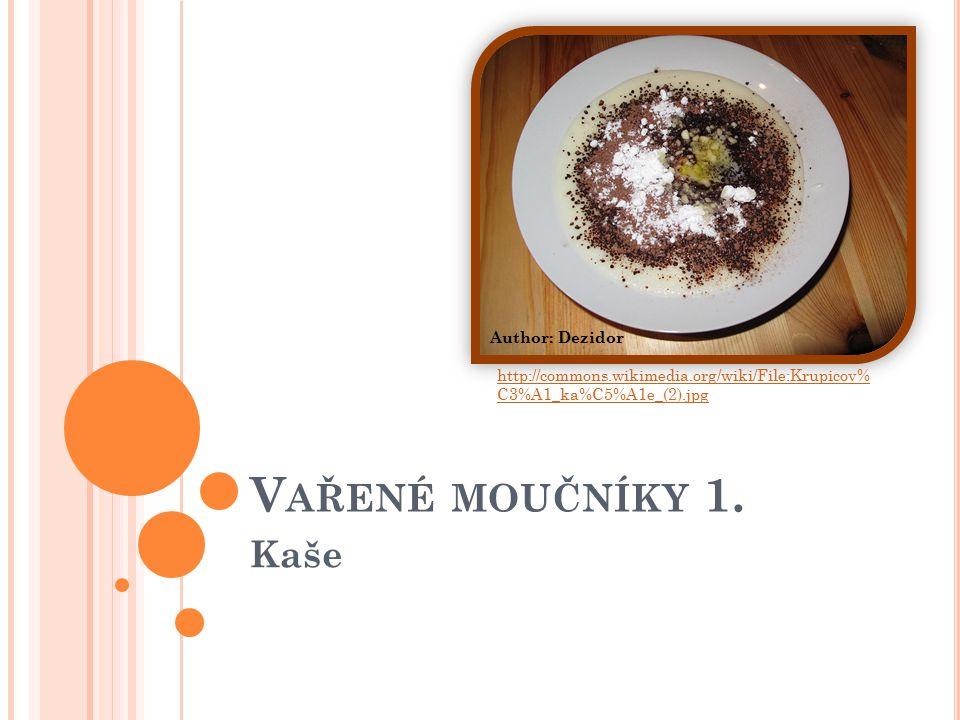 V AŘENÉ MOUČNÍKY 1. Kaše http://commons.wikimedia.org/wiki/File:Krupicov% C3%A1_ka%C5%A1e_(2).jpg Author: Dezidor