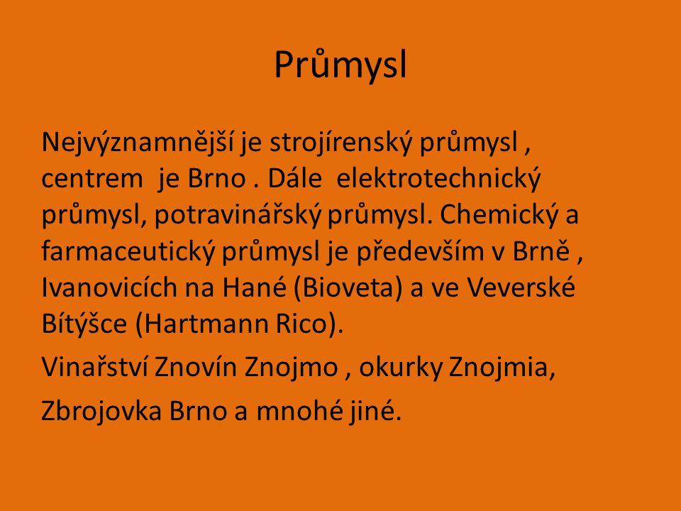 Průmysl Nejvýznamnější je strojírenský průmysl, centrem je Brno. Dále elektrotechnický průmysl, potravinářský průmysl. Chemický a farmaceutický průmys