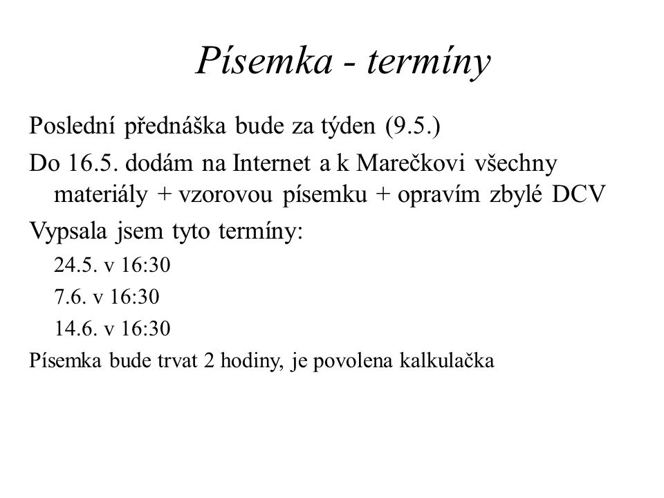Písemka - termíny Poslední přednáška bude za týden (9.5.) Do 16.5.