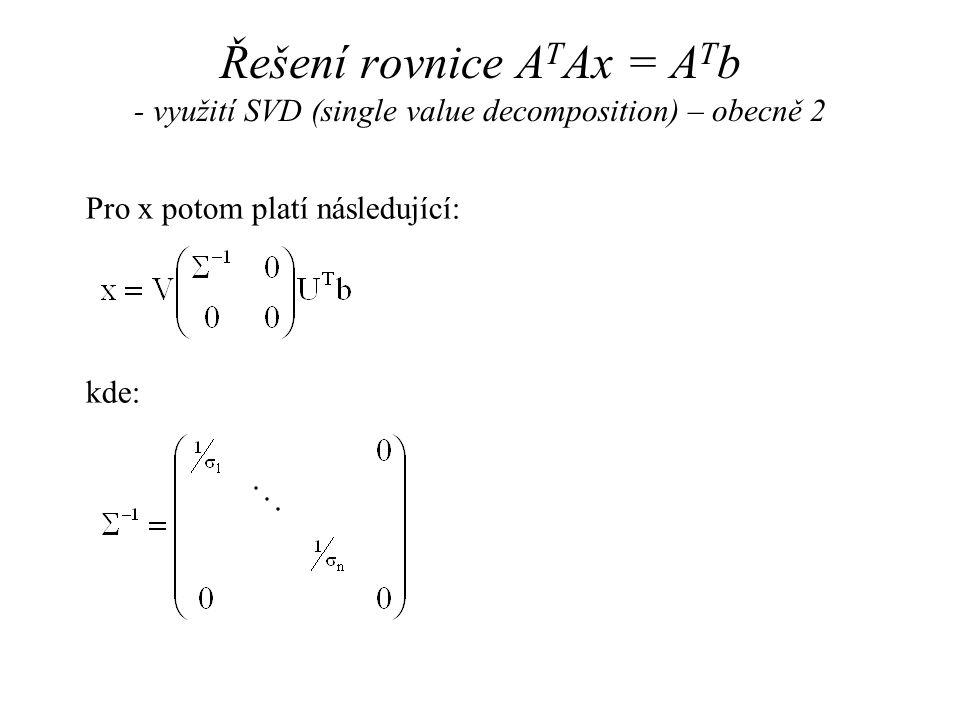 Řešení rovnice A T Ax = A T b - využití SVD (single value decomposition) – obecně 2 Pro x potom platí následující: kde: