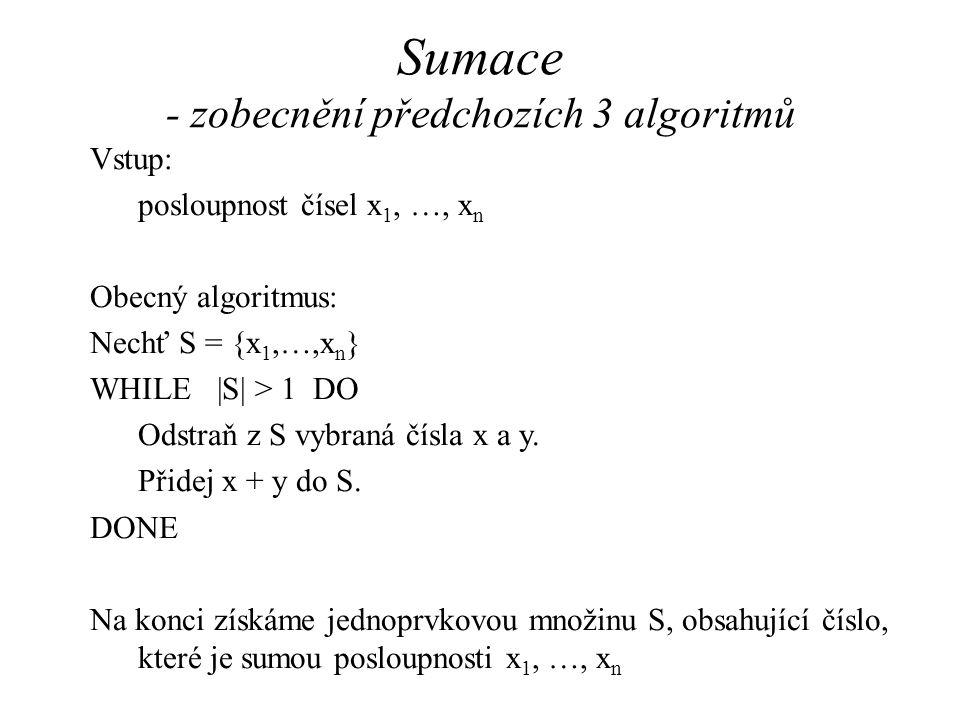 Vstup: posloupnost čísel x 1, …, x n Obecný algoritmus: Nechť S = {x 1,…,x n } WHILE |S| > 1 DO Odstraň z S vybraná čísla x a y.