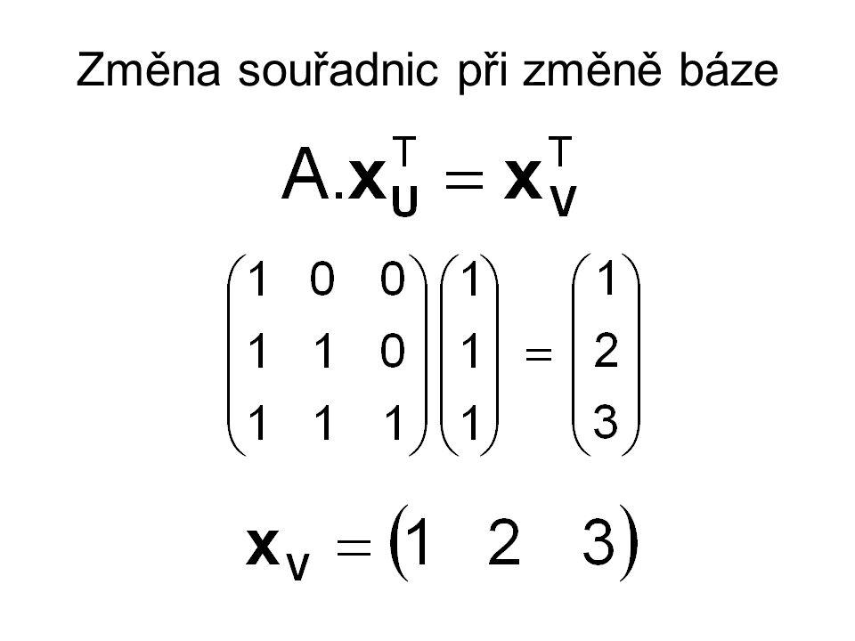 A je matice přechodu U  V Známe-li souřadnice vektoru x vzhledem k bázi U, lze vypočítat jeho souřadnice vzhledem k bázi V