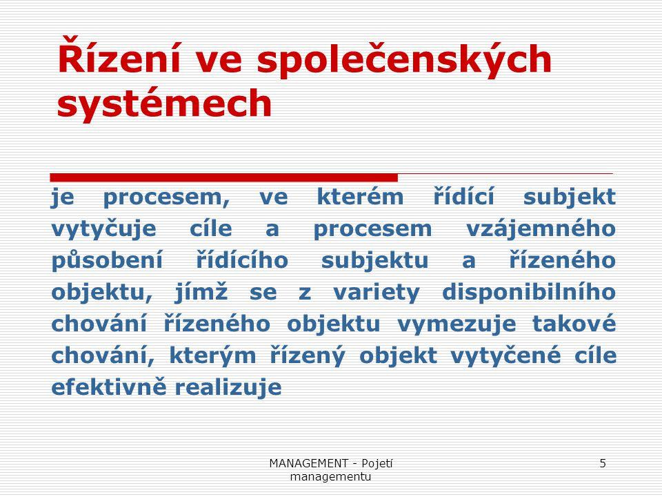 MANAGEMENT - Pojetí managementu 5 Řízení ve společenských systémech je procesem, ve kterém řídící subjekt vytyčuje cíle a procesem vzájemného působení