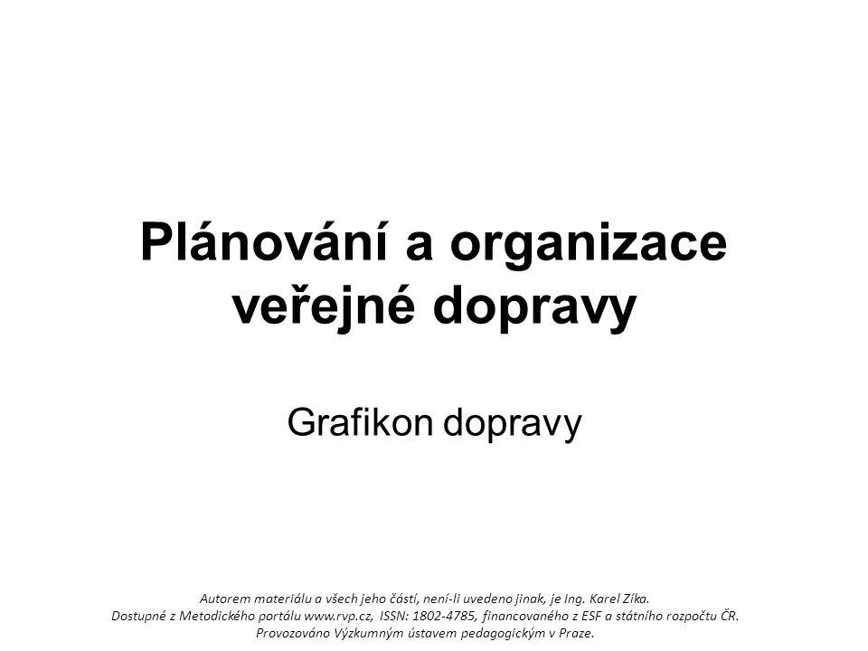 Plánování a organizace veřejné dopravy Grafikon dopravy Autorem materiálu a všech jeho částí, není-li uvedeno jinak, je Ing. Karel Zíka. Dostupné z Me