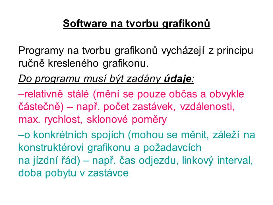 Software na tvorbu grafikonů Programy na tvorbu grafikonů vycházejí z principu ručně kresleného grafikonu. Do programu musí být zadány údaje: –relativ