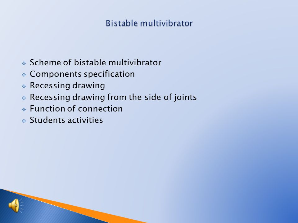  Scheme of bistable multivibrator  Components specification  Recessing drawing  Recessing drawing from the side of joints  Function of connection  Students activities