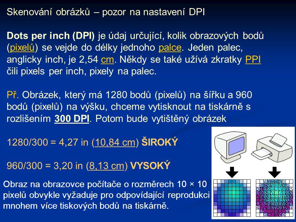 Skenování obrázků – pozor na nastavení DPI Dots per inch (DPI) je údaj určující, kolik obrazových bodů (pixelů) se vejde do délky jednoho palce. Jeden