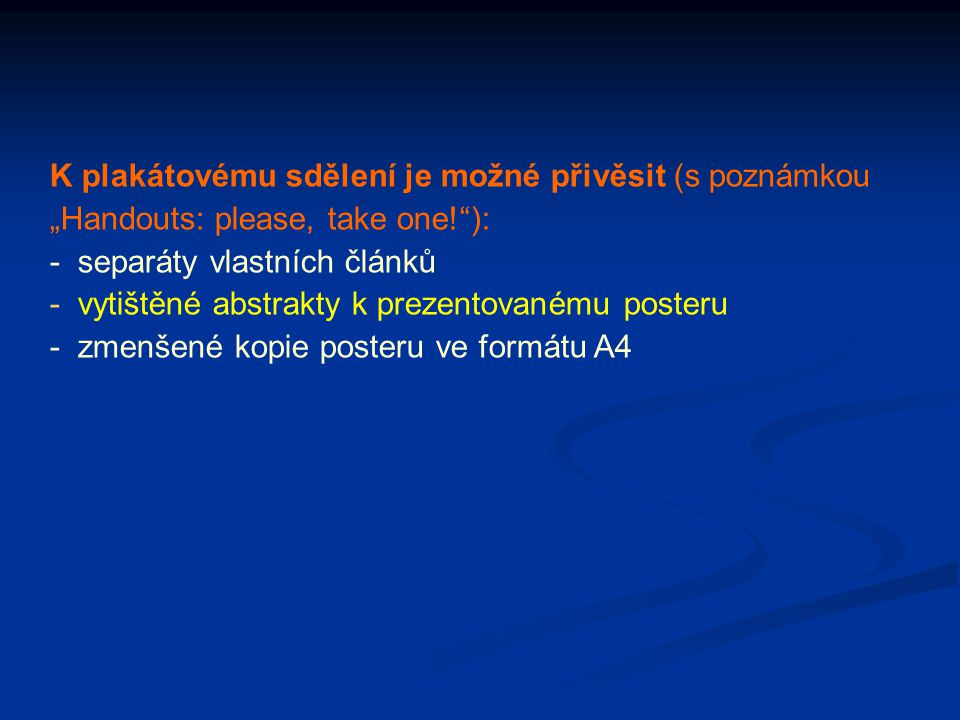 """K plakátovému sdělení je možné přivěsit (s poznámkou """"Handouts: please, take one!""""): - separáty vlastních článků - vytištěné abstrakty k prezentovaném"""