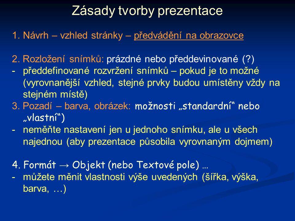 Zásady tvorby prezentace 1.Návrh – vzhled stránky – předvádění na obrazovce 2. Rozložení snímků: prázdné nebo předdevinované (?) -předdefinované rozvr