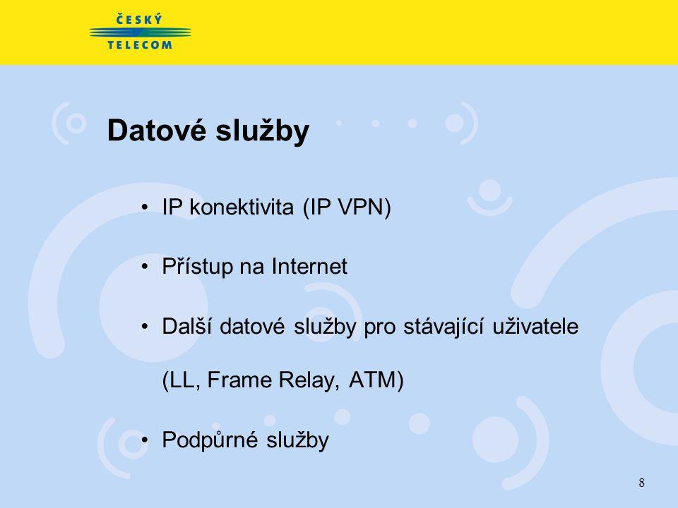 8 Datové služby IP konektivita (IP VPN) Přístup na Internet Další datové služby pro stávající uživatele (LL, Frame Relay, ATM) Podpůrné služby