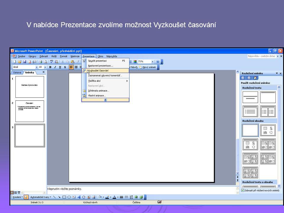 Časování  Prezentaci je možné načasovat, tak aby přechody snímků běžely bez zásahu uživatele